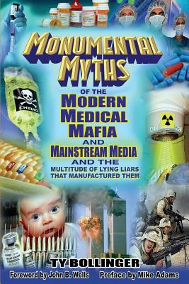 Monumental Myths of the Modern Medical Mafia and Mainstream Media and the Multitude of Lying Liars That Manufactured Them, Bollinger, Ty M.