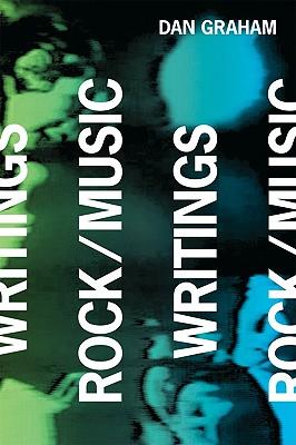 Dan Graham: Rock/Music Writings