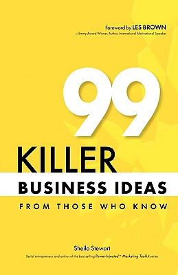 99 Killer Business Ideas From Those Who Know, Stewart, Sheila