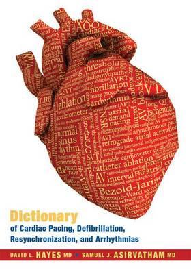 Image for DICTIONARY OF CARDIAC PACING, DEFIBRILLATION, RESYNCHRONIZATION & ARRHYTHMI