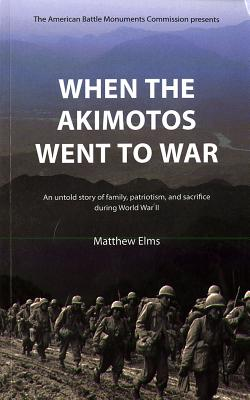 Image for When the Akimotos Went to War:  An Untold Story of Family, Patriotism and Sacrifice During World War II