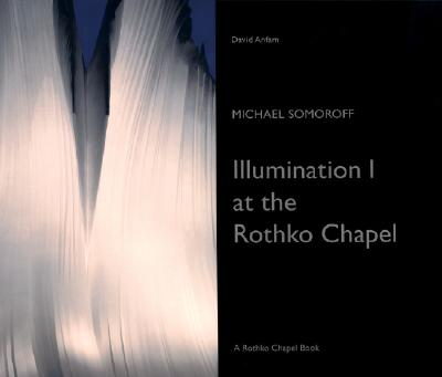 Image for Michael Somoroff: Illumination I at the Rothko Chapel (Rothko Chapel Books)