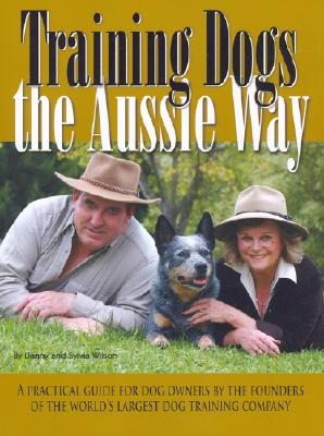 Training Dogs the Aussie Way, Sylvia & Danny Wilson