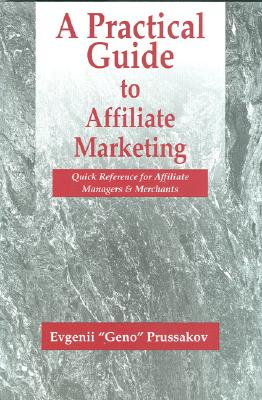 Image for A Practical Guide to Affiliate Marketing: Quick Reference for Affiliate Managers & Merchants