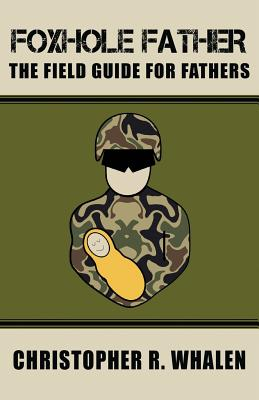 Foxhole Father: The Field Guide for Fathers