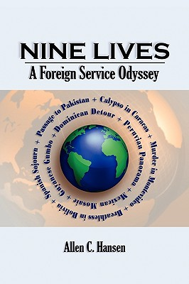 Nine Lives: A Foreign Service Odyssey (Memoirs and Occasional Papers), Hansen, Allen C.
