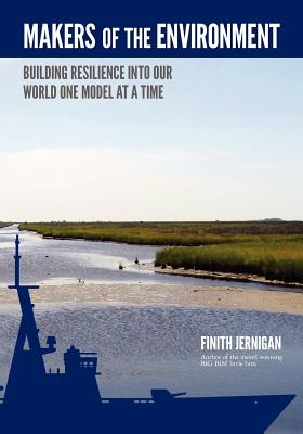Makers of the Environment: Building resilience into our world one model at a time. BIM of the Book about Information!, Jernigan II, Finith