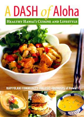 Image for A DASH of Aloha - Healthy Hawaiian Cuisine and Lifestyle