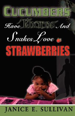 cucumbers have thorns and snakes love strawberries, janice e. sullivan