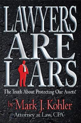Image for Lawyers Are Liars: The Truth About Protecting Our Assets