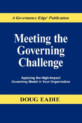 Image for Meeting the Governing Challenge: Applying the High-Impact Governing Model in Your Organization