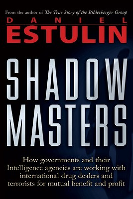 Shadow Masters: An International Network of Governments and Secret-Service Agencies Working Together with Drugs Dealers and Terrorists for Mutual Benefit and Profit, Estulin, Daniel