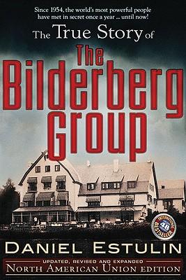The True Story of the Bilderberg Group, Estulin, Daniel
