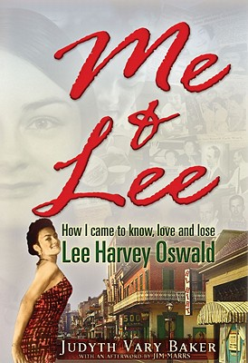 Me & Lee: How I Came to Know, Love and Lose Lee Harvey Oswald, Baker, Judyth Vary
