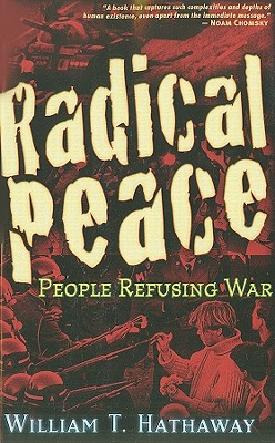 Radical Peace:People Refusing War, Hathaway, William T.