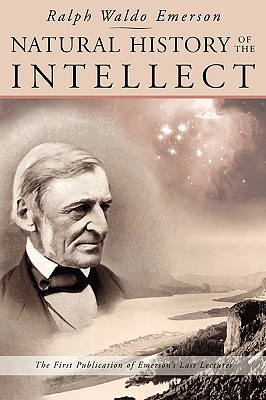 "Natural History of the Intellect: the Last Lectures of Ralph Waldo Emerson, ""Emerson, Ralph Waldo"""