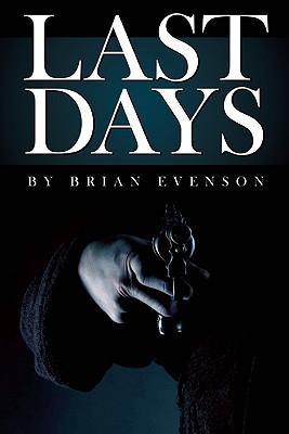 Last Days, Evenson, Brian.