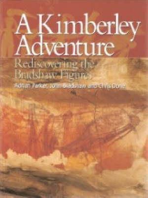 Image for A Kimberley Adventure: Rediscovering the Bradshaw Figures