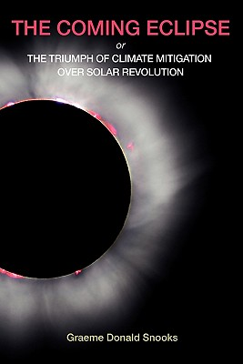 The Coming Eclipse: Or, The Triumph of Climate Mitigation Over Solar Revolution, Snooks, Graeme Donald