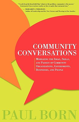 Image for Community Conversations: Mobilizing the Ideas, Skills, and Passion of Community Organizations, Governments, Businesses, and People