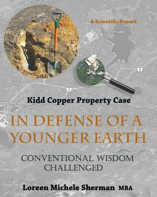 In Defense of a Younger Earth: Kidd Copper Property Case, Sherman MBA, Loreen Michele