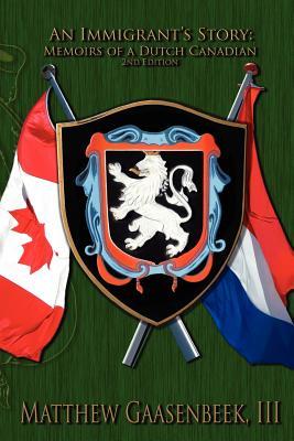 Second Edition an Immigrant's Story: Memoirs of a Dutch Canadian, Gassenbeek, Matthew III