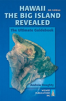 Hawaii The Big Island Revealed: The Ultimate Guidebook, Andrew Doughty