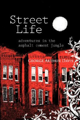 Street Life, Adventures in the Asphalt Cement Jungle, Davis, George Arthur
