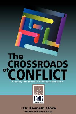 Image for The Crossroads of Conflict: A Journey into the Heart of Dispute Resolution