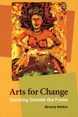 Arts for Change: Teaching Outside the Frame, Naidus, Beverly