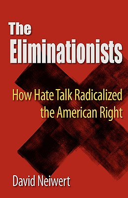 Image for The Eliminationists: How Hate Talk Radicalized the American Right