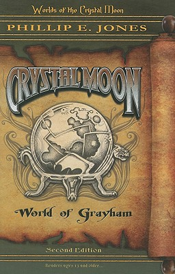 Crystal Moon - World of Grayham (Book 1) (Worlds of the Crystal Moon), Phillip E. Jones