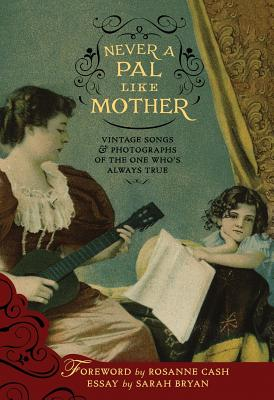 Image for Never a Pal Like Mother: Vintage Songs & Photographs of the One Who's Always True