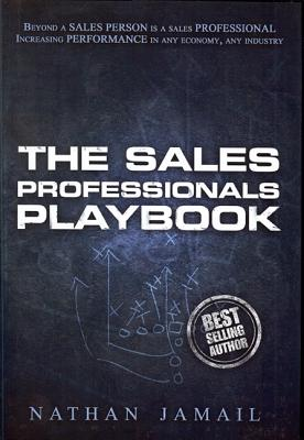 The Sales Professionals Playbook: Beyond a Sales Person is a Sales Professional (The Playbook Series), Jamail, Nathan