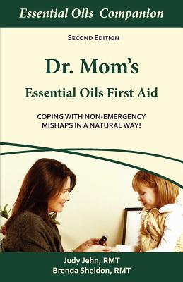 Image for Dr Mom's Essential Oils First Aid: Coping With Non-Emergency Mishaps In A Natural Way!