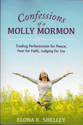 Image for Confessions of a Molly Mormon: Trading Perfectionism for Peace, Fear for Faith, Judging for Joy
