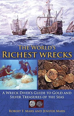 Image for The World's Richest Wrecks : A Wreck Diver's Guide to Gold and Silver Treasures of the Sea