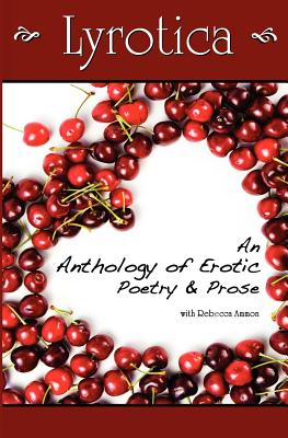 Image for Lyrotica: An Anthology of Erotic Poetry and Prose