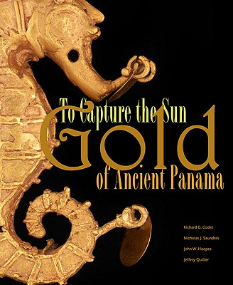 Image for To Capture the Sun: Gold of Ancient Panama