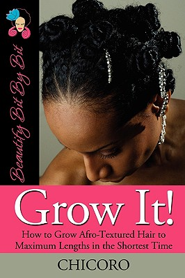Image for Grow It: How to Grow Afro-Textured Hair to Maximum Lengths in the Shortest Time