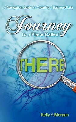 Image for Journey to a Place Called THERE: A Navigation Guide for Creating a Balanced Life
