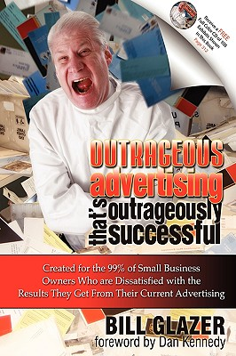 Image for Outrageous Advertising That's Outrageously Successful: Created for the 99% of Small Business Owners Who Are Dissatisfied with the Results They Get