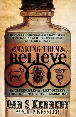 Image for Making Them Believe: How One of America's Legendary Rogues Marketed ''The Goat Testicles Solution'' and Made Millions