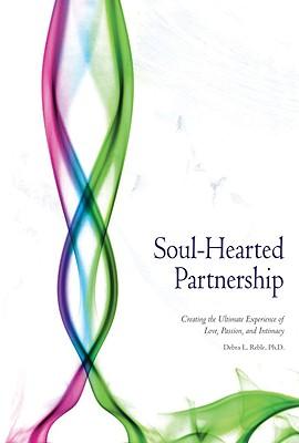 SOUL-HEARTED PARTNERSHIP : CREATING THE, DEBRA L. REBLE