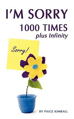 I'M SORRY 1000 TIMES plus Infinity, Kimball, Paige
