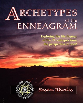 Image for Archetypes of the Enneagram: Exploring the Life Themes of the 27 Enneagram Subtypes from the Perspective of Soul