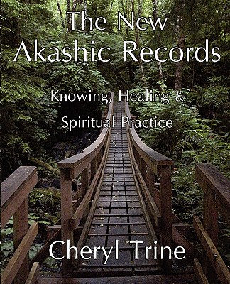 The New Akashic Records: Knowing, Healing & Spiritual Practice, Cheryl M Trine
