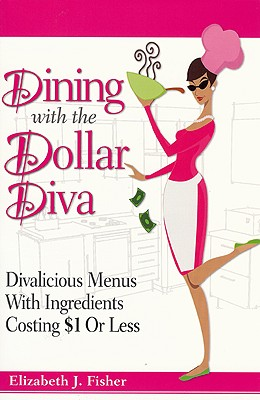 Image for Dining with the Dollar Diva: Divalicious Recipies with Ingredients Costing a Dollar or Less