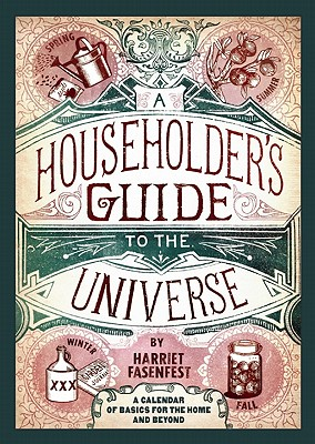 A Householder's Guide to the Universe: A Calendar of Basics for the Home and Beyond, Fasenfest, Harriet