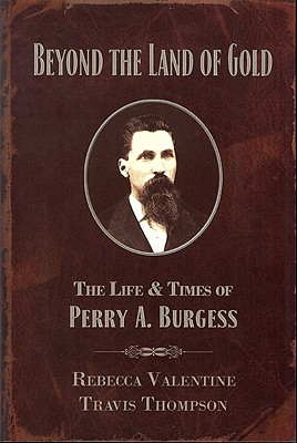 Image for Beyond The Land of Gold: The Life & Times of Perry A. Burgess